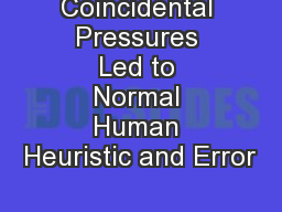 Coincidental Pressures Led to Normal Human Heuristic and Error