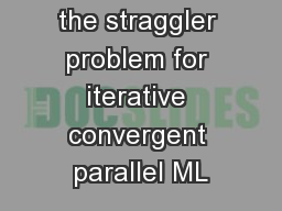 Addressing the straggler problem for iterative convergent parallel ML
