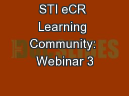 STI eCR Learning Community: Webinar 3