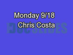 Monday 9/18  Chris Costa