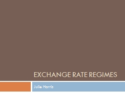 Exchange Rate Regimes Julie Harris