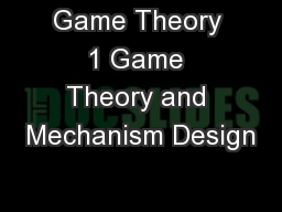 Game Theory 1 Game Theory and Mechanism Design
