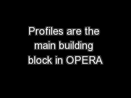 Profiles are the main building block in OPERA