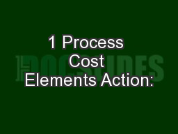 1 Process Cost Elements Action: