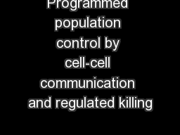 Programmed population control by cell-cell communication and regulated killing PowerPoint PPT Presentation