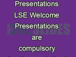 Page of  LSE Welcome Presentations LSE Welcome Presentations are compulsory for all new students