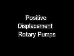 Positive Displacement  Rotary Pumps