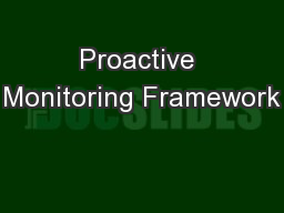Proactive Monitoring Framework PowerPoint PPT Presentation
