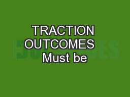 TRACTION OUTCOMES   Must be