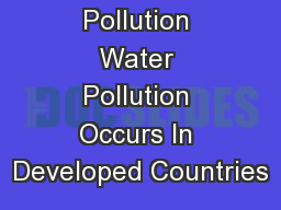 Water Pollution Water Pollution Occurs In Developed Countries