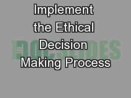 Implement the Ethical Decision Making Process