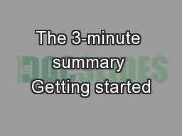 The 3-minute summary Getting started