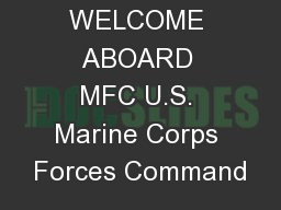 WELCOME ABOARD MFC U.S. Marine Corps Forces Command PowerPoint PPT Presentation