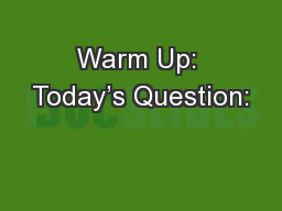 Warm Up: Today's Question: