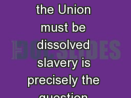 US Civil War Abolition If the Union must be dissolved slavery is precisely the question upon which