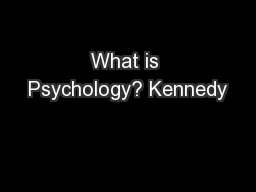 What is Psychology? Kennedy