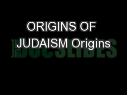 ORIGINS OF JUDAISM Origins