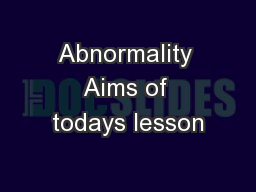 Abnormality Aims of todays lesson