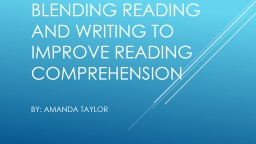 Blending Reading and Writing to Improve Reading Comprehension