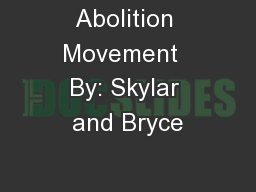 Abolition Movement  By: Skylar and Bryce