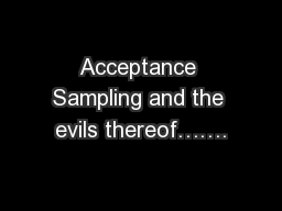 Acceptance Sampling and the evils thereof…….