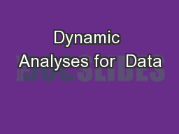Dynamic Analyses for  Data
