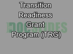 Transition Readiness Grant Program (TRG) PowerPoint PPT Presentation