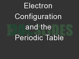 Electron Configuration and the Periodic Table