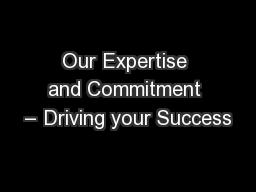 Our Expertise and Commitment � Driving your Success