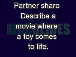 Partner share  Describe a movie where a toy comes to life.