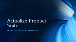 Actualize Product Suite Triden Toolkit with TransforM-x