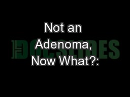 Not an Adenoma, Now What?: