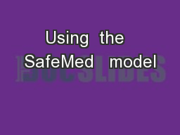 Using  the  SafeMed   model