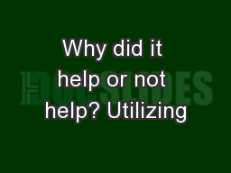 Why did it help or not help? Utilizing