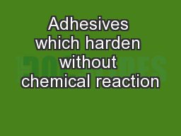Adhesives which harden without chemical reaction