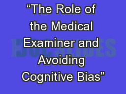 """""""The Role of the Medical Examiner and Avoiding Cognitive Bias"""""""