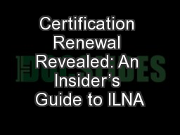 Certification Renewal Revealed: An Insider�s Guide to ILNA