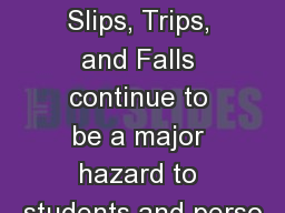 Slips, Trips, and Falls Slips, Trips, and Falls continue to be a major hazard to students and perso