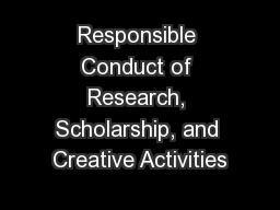 Responsible Conduct of Research, Scholarship, and Creative Activities PowerPoint PPT Presentation