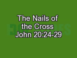 The Nails of the Cross John 20:24-29
