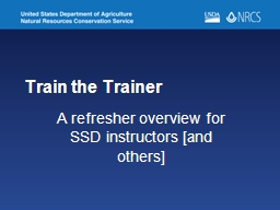 Train the Trainer A refresher overview for SSD instructors [and others]