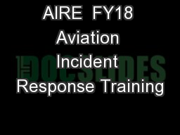 AIRE  FY18 Aviation Incident Response Training PowerPoint PPT Presentation