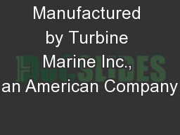 Manufactured by Turbine Marine Inc., an American Company