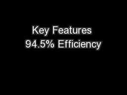 Key Features 94.5% Efficiency