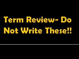 Term Review- Do Not Write These!!
