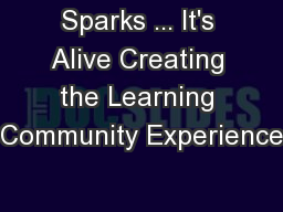 Sparks ... It's Alive Creating the Learning Community Experience