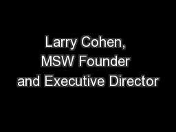 Larry Cohen, MSW Founder and Executive Director