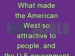The Allure of the West What made the American West so attractive to people, and the U.S government.