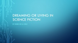 Dreaming or living in science fiction