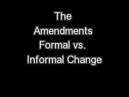 The Amendments Formal vs. Informal Change